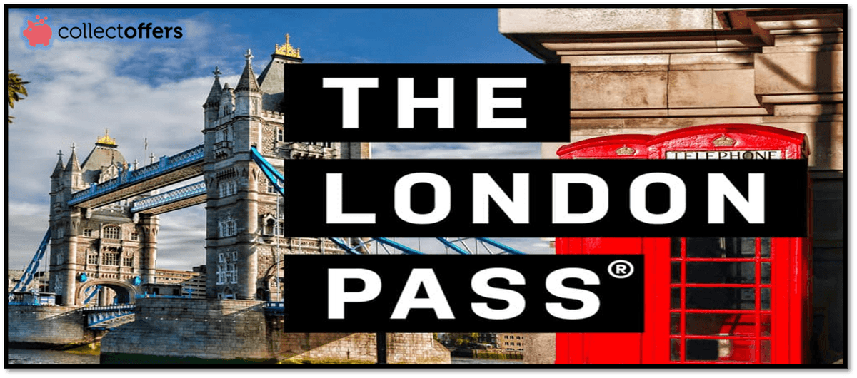 Why Get London Pass? Its Features And Benefits!
